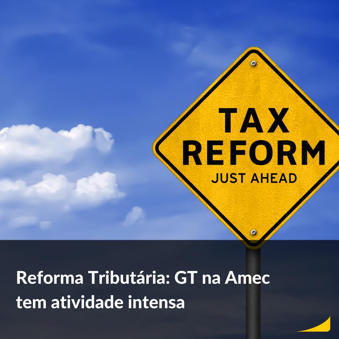 GT da Reforma Tributária na Amec tem atividade intensa
